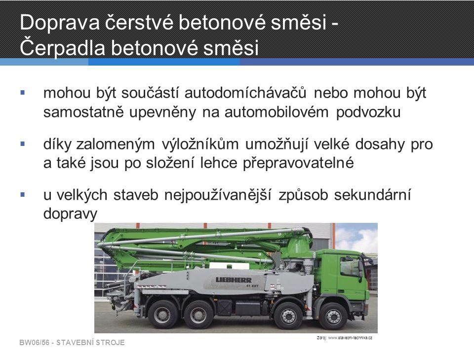 Doprava čerstvé betonové směsi - Čerpadla betonové směsi  mohou být součástí autodomíchávačů nebo mohou být samostatně upevněny na automobilovém podvozku  díky zalomeným výložníkům umožňují velké dosahy pro a také jsou po složení lehce přepravovatelné  u velkých staveb nejpoužívanější způsob sekundární dopravy BW06/56 - STAVEBNÍ STROJE Zdroj: www.stavebni-technika.cz