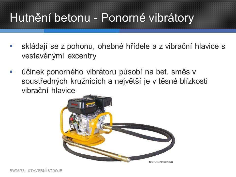 Hutnění betonu - Ponorné vibrátory  skládají se z pohonu, ohebné hřídele a z vibrační hlavice s vestavěnými excentry  účinek ponorného vibrátoru působí na bet.