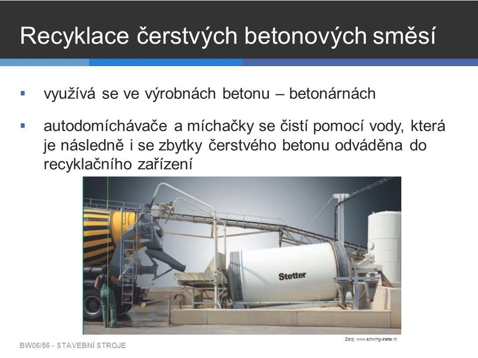 Recyklace čerstvých betonových směsí  využívá se ve výrobnách betonu – betonárnách  autodomíchávače a míchačky se čistí pomocí vody, která je následně i se zbytky čerstvého betonu odváděna do recyklačního zařízení BW06/56 - STAVEBNÍ STROJE Zdroj: www.schwing-stetter.nl