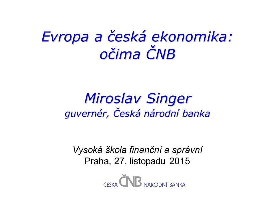 Evropa a česká ekonomika: očima ČNB Vysoká škola finanční a správní Praha, 27.