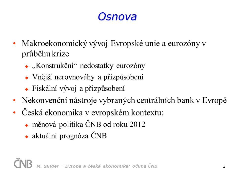 Měnová politika od konce roku 2012 Na podzim 2012 ČNB avizovala, že další případné uvolnění měnových podmínek provede prostřednictvím oslabení koruny V list.