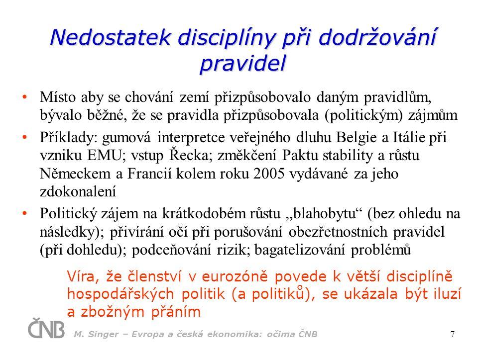 Nedostatek disciplíny při dodržování pravidel Místo aby se chování zemí přizpůsobovalo daným pravidlům, bývalo běžné, že se pravidla přizpůsobovala (p
