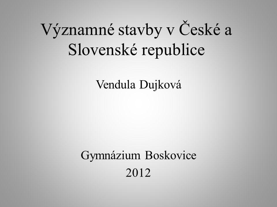 Významné stavby v České a Slovenské republice Vendula Dujková Gymnázium Boskovice 2012