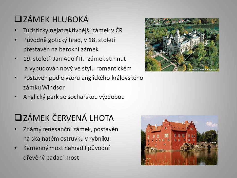  ZÁMEK HLUBOKÁ Turisticky nejatraktivnější zámek v ČR Původně gotický hrad, v 18. století přestavěn na barokní zámek 19. století- Jan Adolf II.- záme