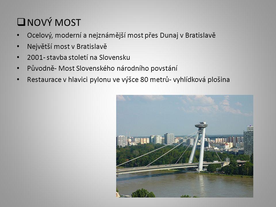  NOVÝ MOST Ocelový, moderní a nejznámější most přes Dunaj v Bratislavě Největší most v Bratislavě 2001- stavba století na Slovensku Původně- Most Slovenského národního povstání Restaurace v hlavici pylonu ve výšce 80 metrů- vyhlídková plošina