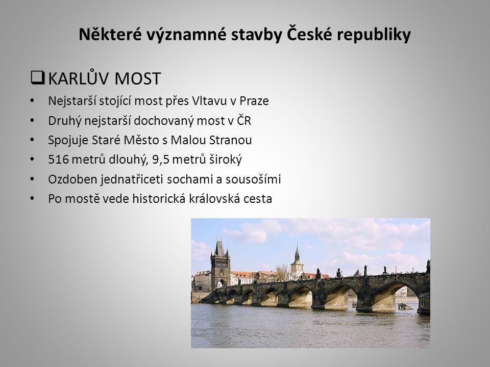 Některé významné stavby České republiky  KARLŮV MOST Nejstarší stojící most přes Vltavu v Praze Druhý nejstarší dochovaný most v ČR Spojuje Staré Měs