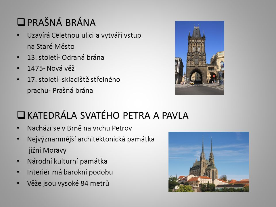  PRAŠNÁ BRÁNA Uzavírá Celetnou ulici a vytváří vstup na Staré Město 13. století- Odraná brána 1475- Nová věž 17. století- skladiště střelného prachu-