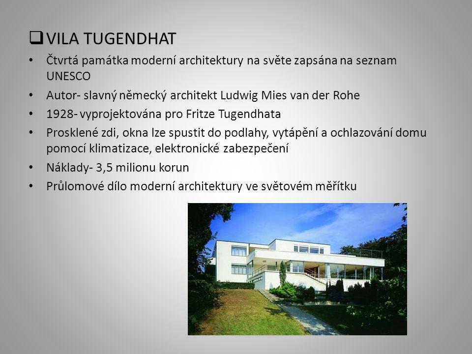  VILA TUGENDHAT Čtvrtá památka moderní architektury na světe zapsána na seznam UNESCO Autor- slavný německý architekt Ludwig Mies van der Rohe 1928-