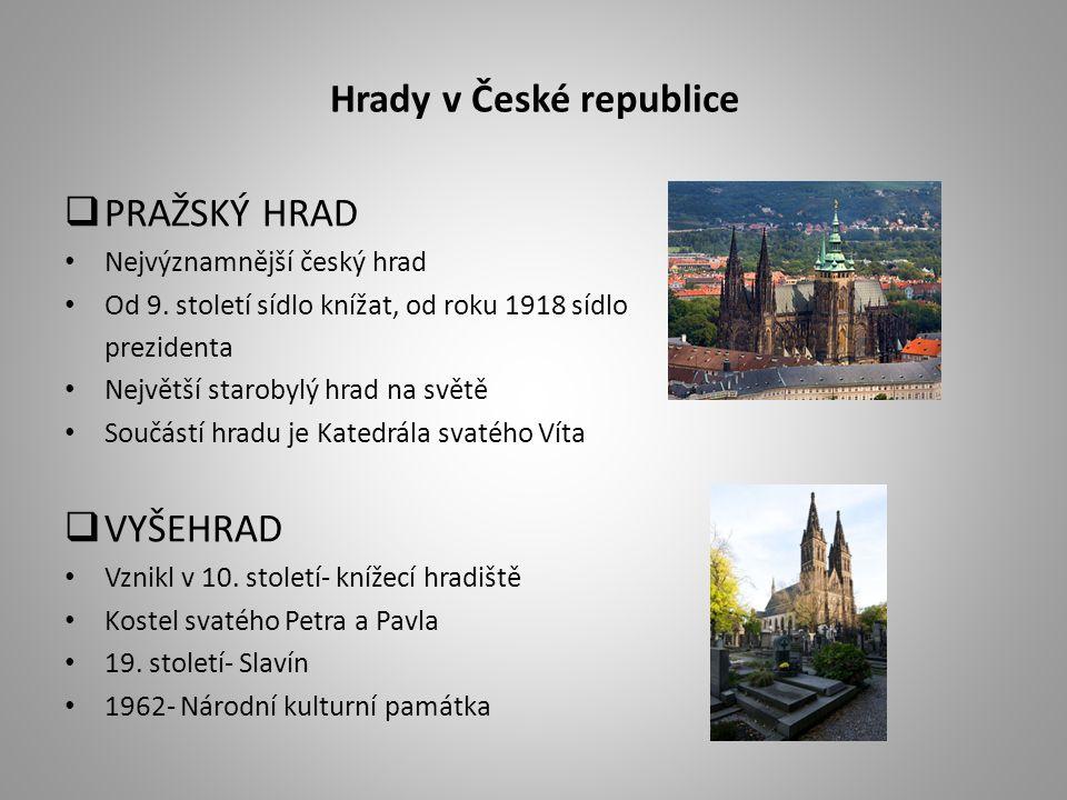 Hrady v České republice  PRAŽSKÝ HRAD Nejvýznamnější český hrad Od 9. století sídlo knížat, od roku 1918 sídlo prezidenta Největší starobylý hrad na