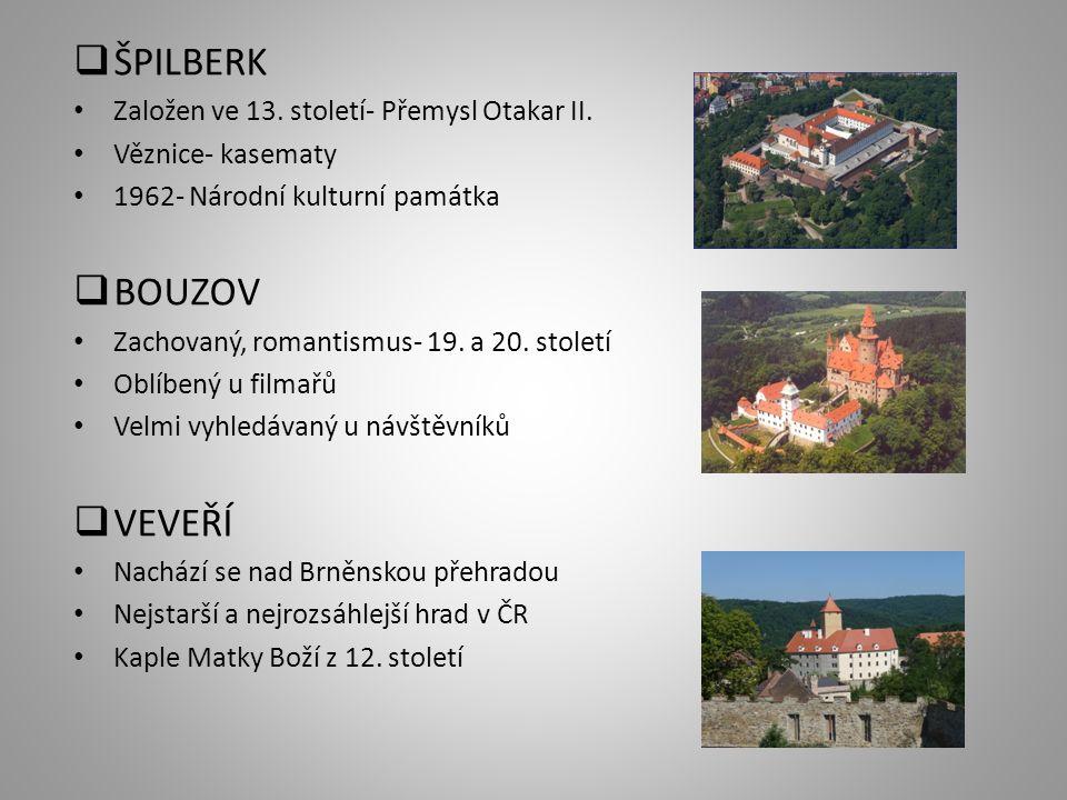  ŠPILBERK Založen ve 13. století- Přemysl Otakar II. Věznice- kasematy 1962- Národní kulturní památka  BOUZOV Zachovaný, romantismus- 19. a 20. stol