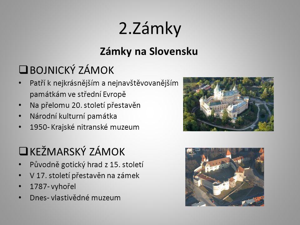 2.Zámky Zámky na Slovensku  BOJNICKÝ ZÁMOK Patří k nejkrásnějším a nejnavštěvovanějším památkám ve střední Evropě Na přelomu 20. století přestavěn Ná