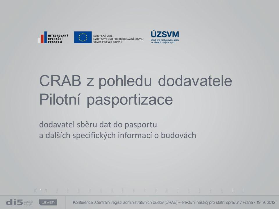 CRAB z pohledu dodavatele Pilotní pasportizace dodavatel sběru dat do pasportu a dalších specifických informací o budovách 1 1