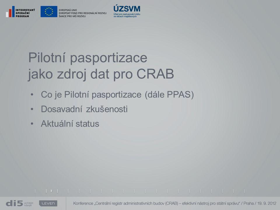 Pilotní pasportizace jako zdroj dat pro CRAB Co je Pilotní pasportizace (dále PPAS) Dosavadní zkušenosti Aktuální status 2 2