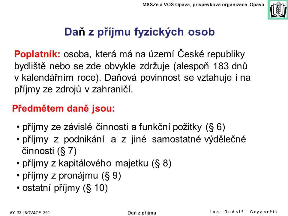 Daň z příjmu fyzických osob Poplatník: osoba, která má na území České republiky bydliště nebo se zde obvykle zdržuje (alespoň 183 dnů v kalendářním roce).