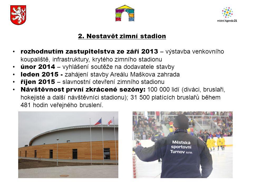 2. Nestavět zimní stadion rozhodnutím zastupitelstva ze září 2013 – výstavba venkovního koupaliště, infrastruktury, krytého zimního stadionu únor 2014