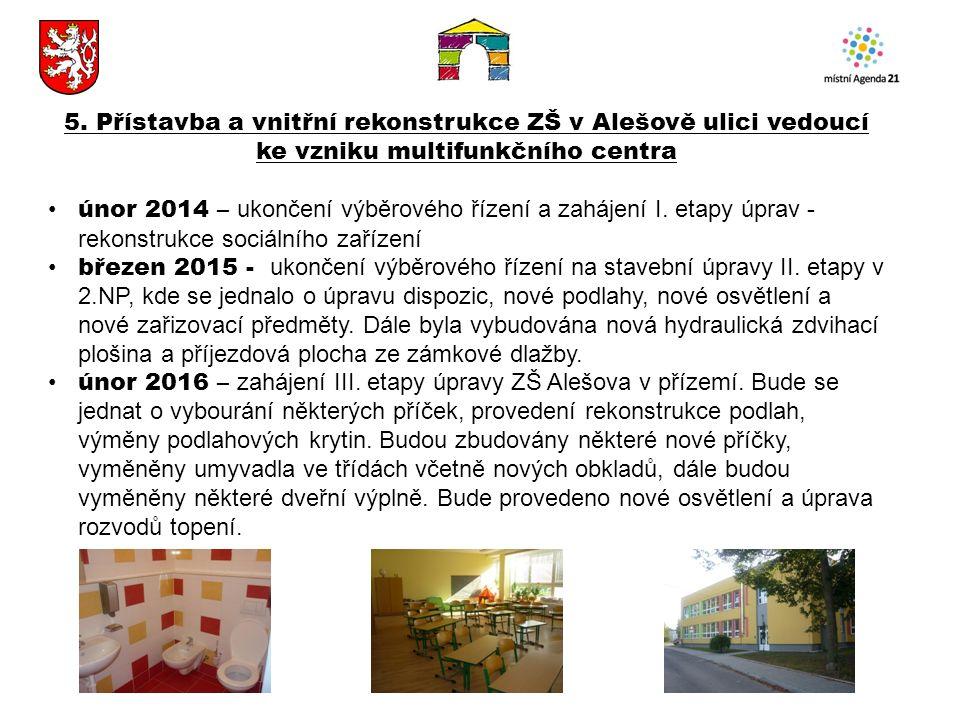 5. Přístavba a vnitřní rekonstrukce ZŠ v Alešově ulici vedoucí ke vzniku multifunkčního centra únor 2014 – ukončení výběrového řízení a zahájení I. et