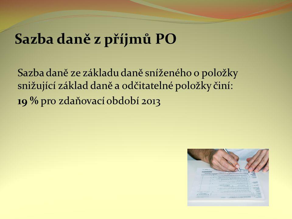 Sazba daně z příjmů PO Sazba daně ze základu daně sníženého o položky snižující základ daně a odčitatelné položky činí: 19 % pro zdaňovací období 2013