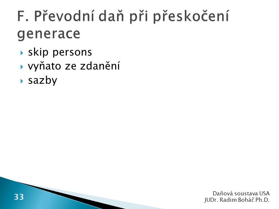  skip persons  vyňato ze zdanění  sazby Daňová soustava USA JUDr. Radim Boháč Ph.D. 33