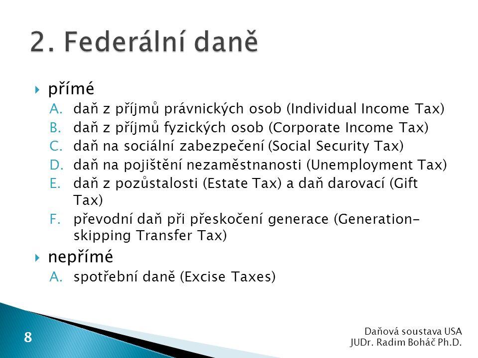  přímé A.daň z příjmů právnických osob (Individual Income Tax) B.daň z příjmů fyzických osob (Corporate Income Tax) C.daň na sociální zabezpečení (So