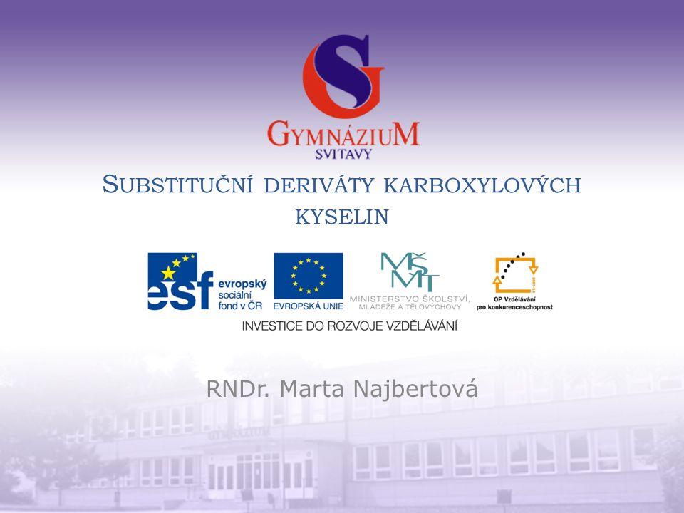 S UBSTITUČNÍ DERIVÁTY KARBOXYLOVÝCH KYSELIN RNDr. Marta Najbertová