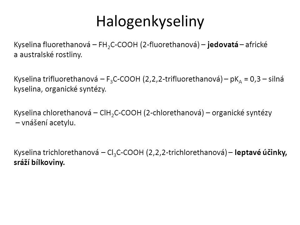 Halogenkyseliny Kyselina fluorethanová – FH 2 C-COOH (2-fluorethanová) – jedovatá – africké a australské rostliny.