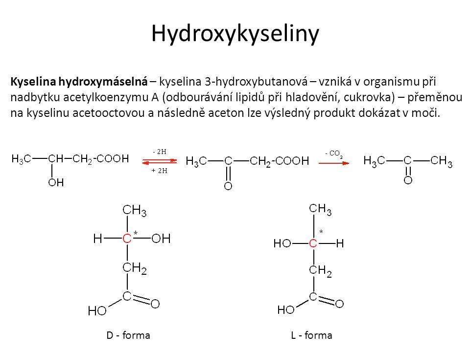 Hydroxykyseliny Kyselina hydroxymáselná – kyselina 3-hydroxybutanová – vzniká v organismu při nadbytku acetylkoenzymu A (odbourávání lipidů při hladovění, cukrovka) – přeměnou na kyselinu acetooctovou a následně aceton lze výsledný produkt dokázat v moči.