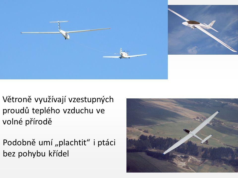 """Větroně využívají vzestupných proudů teplého vzduchu ve volné přírodě Podobně umí """"plachtit i ptáci bez pohybu křídel"""