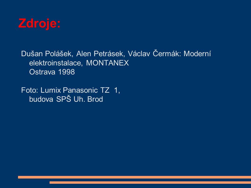 Zdroje: Dušan Polášek, Alen Petrásek, Václav Čermák: Moderní elektroinstalace, MONTANEX Ostrava 1998 Foto: Lumix Panasonic TZ 1, budova SPŠ Uh.
