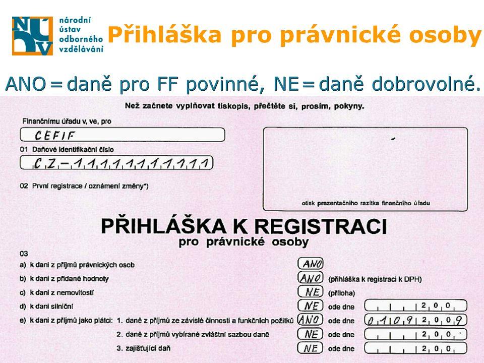 Přihláška pro právnické osoby ANO = daně pro FF povinné, NE = daně dobrovolné.
