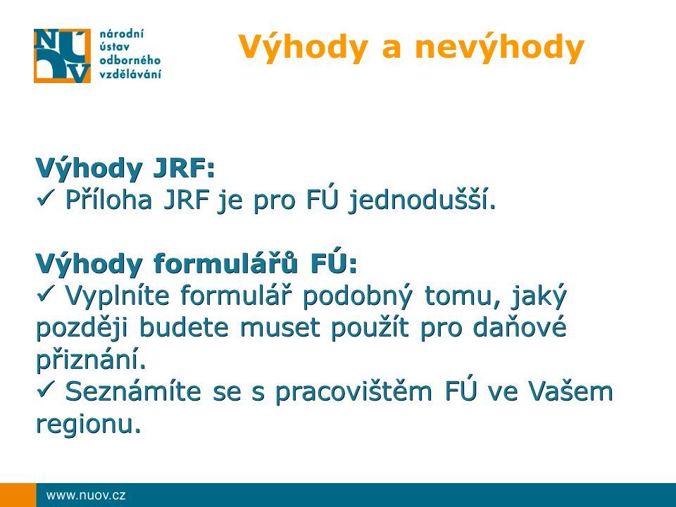 Výhody JRF: Příloha JRF je pro FÚ jednodušší. Příloha JRF je pro FÚ jednodušší.
