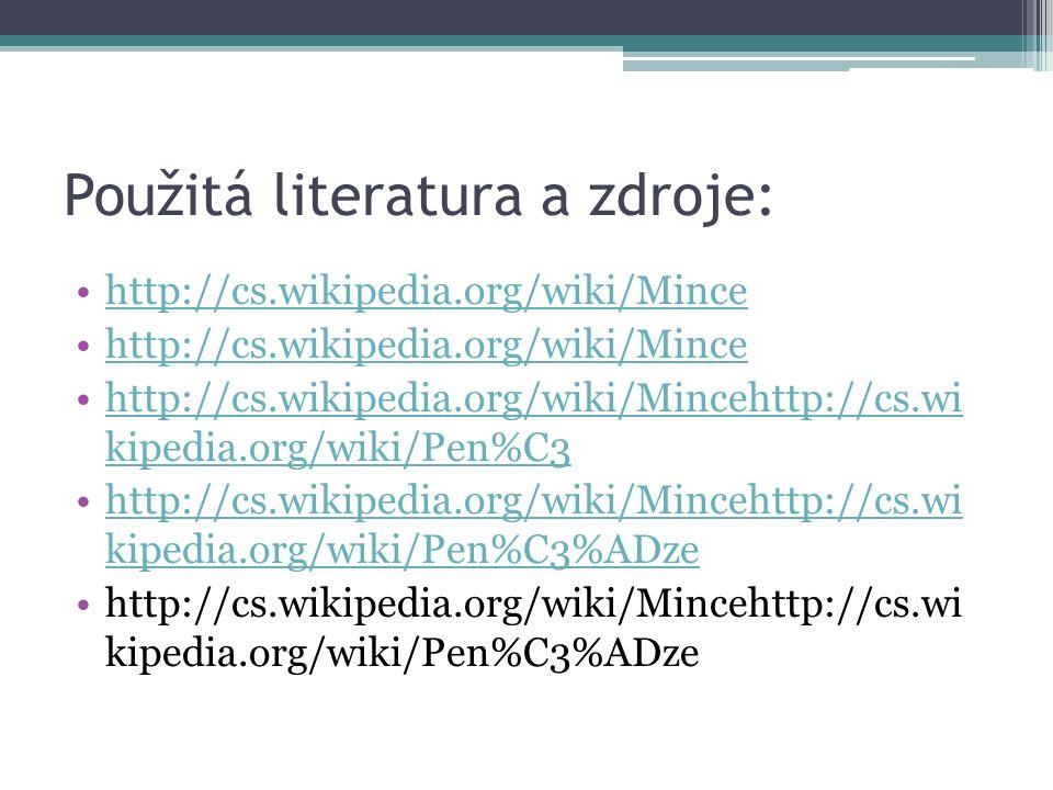 Použitá literatura a zdroje: http://cs.wikipedia.org/wiki/Mince http://cs.wikipedia.org/wiki/Mincehttp://cs.wi kipedia.org/wiki/Pen%C3http://cs.wikipe