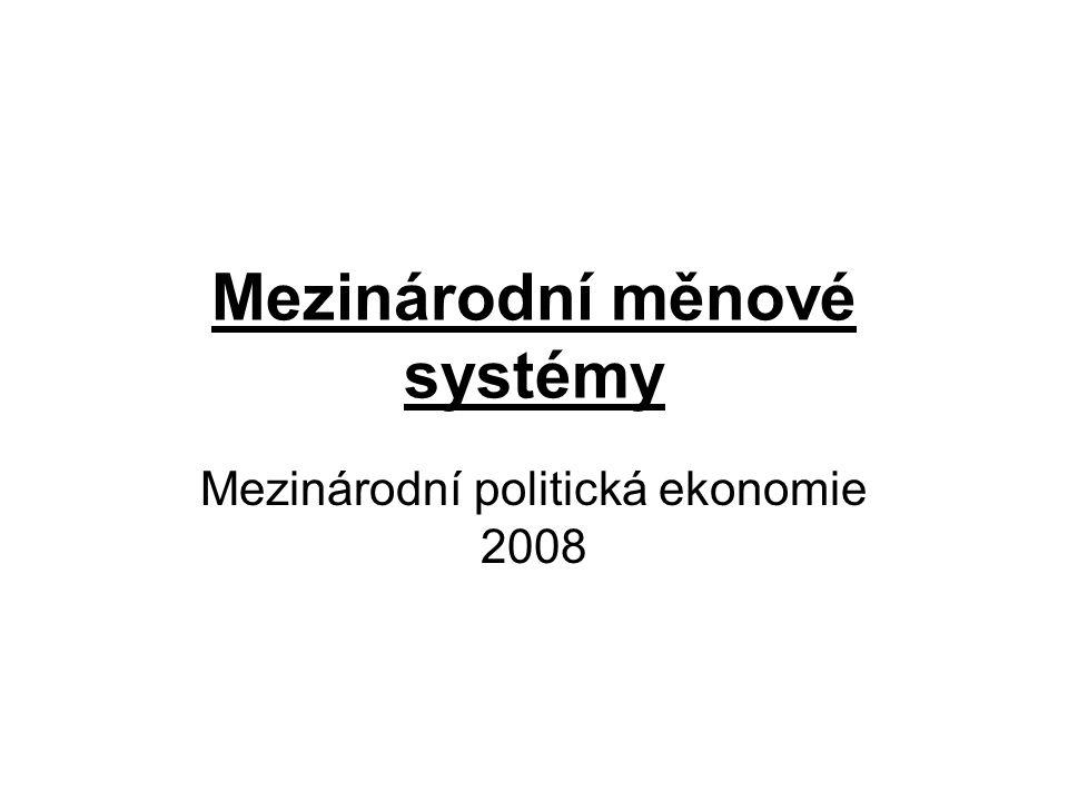 Mezinárodní měnové systémy Mezinárodní politická ekonomie 2008