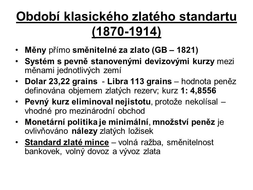 Období mezi světovými válkami (1918-1939) Standard zlatého slitku (GB 1925, Francie 1928 - směnitelnost existuje, ale jen za 12,5 zlata – tzn.