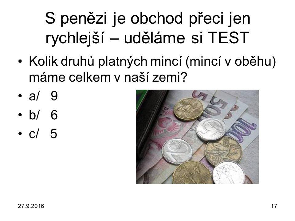 27.9.201617 S penězi je obchod přeci jen rychlejší – uděláme si TEST Kolik druhů platných mincí (mincí v oběhu) máme celkem v naší zemi.