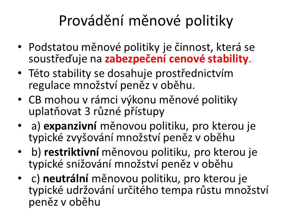Provádění měnové politiky Podstatou měnové politiky je činnost, která se soustřeďuje na zabezpečení cenové stability. Této stability se dosahuje prost