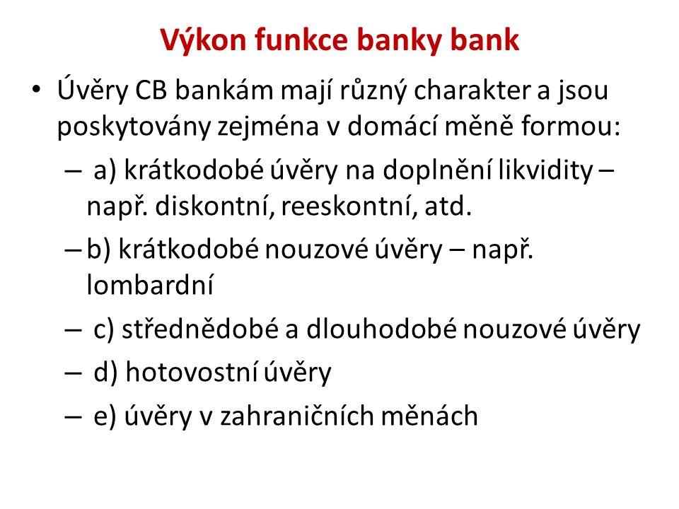 Výkon funkce banky bank Úvěry CB bankám mají různý charakter a jsou poskytovány zejména v domácí měně formou: – a) krátkodobé úvěry na doplnění likvidity – např.