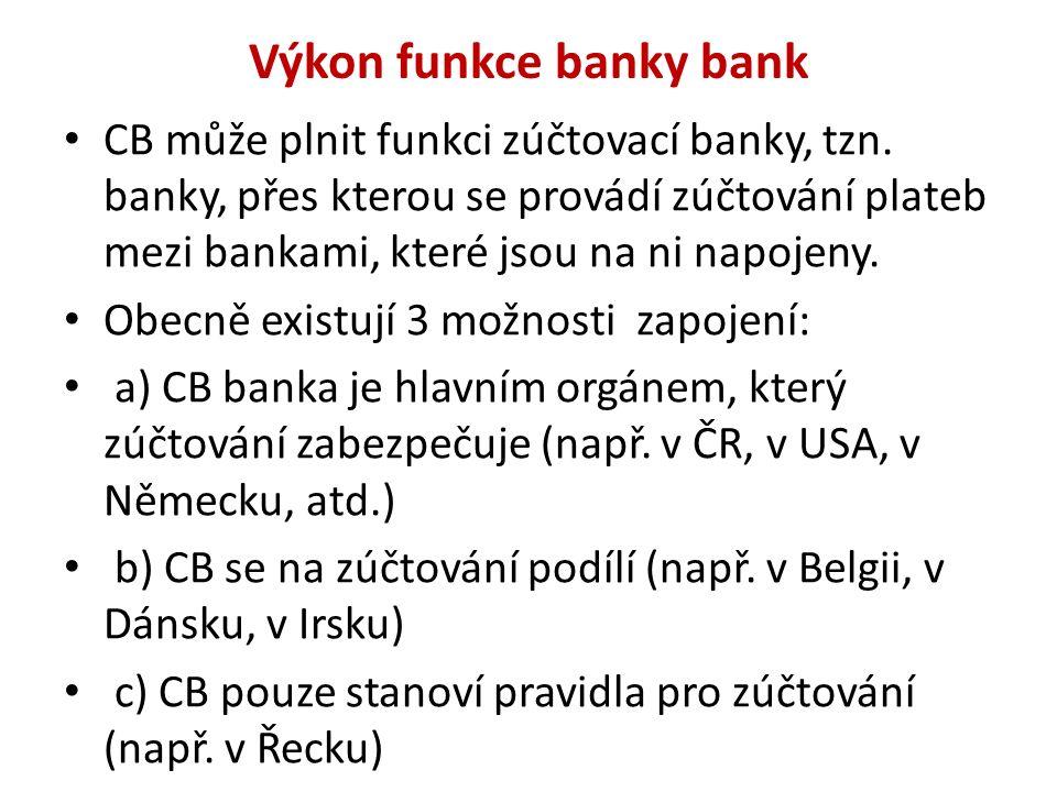Výkon funkce banky bank CB může plnit funkci zúčtovací banky, tzn. banky, přes kterou se provádí zúčtování plateb mezi bankami, které jsou na ni napoj