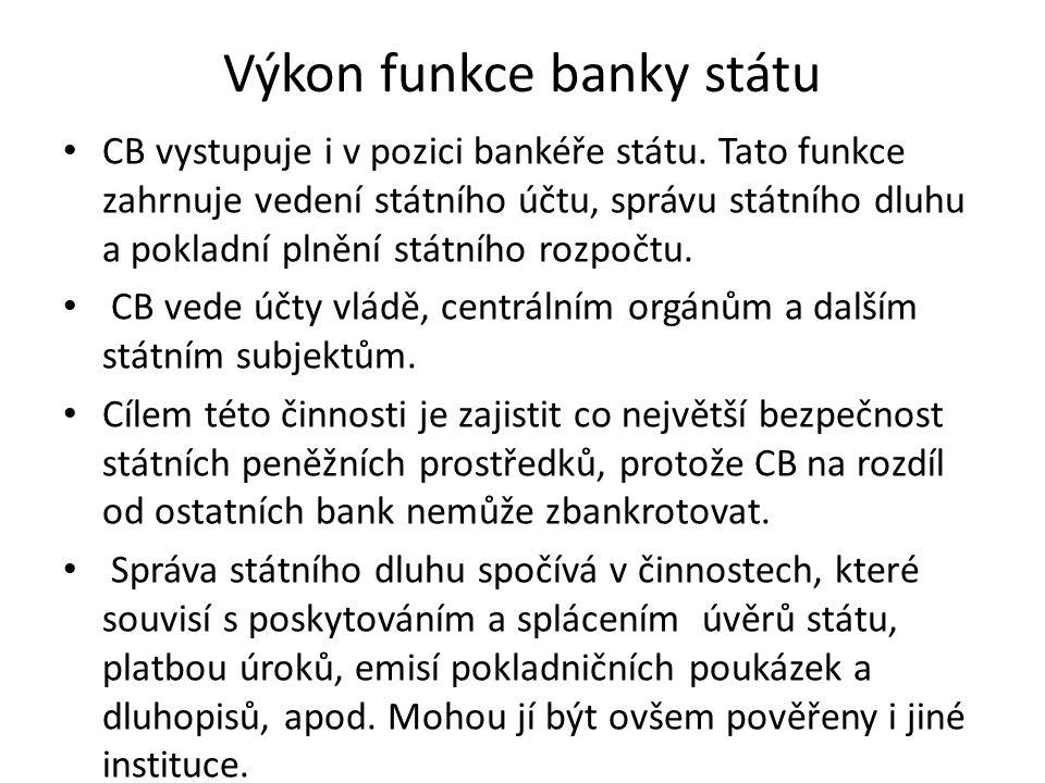 Výkon funkce banky státu CB vystupuje i v pozici bankéře státu. Tato funkce zahrnuje vedení státního účtu, správu státního dluhu a pokladní plnění stá
