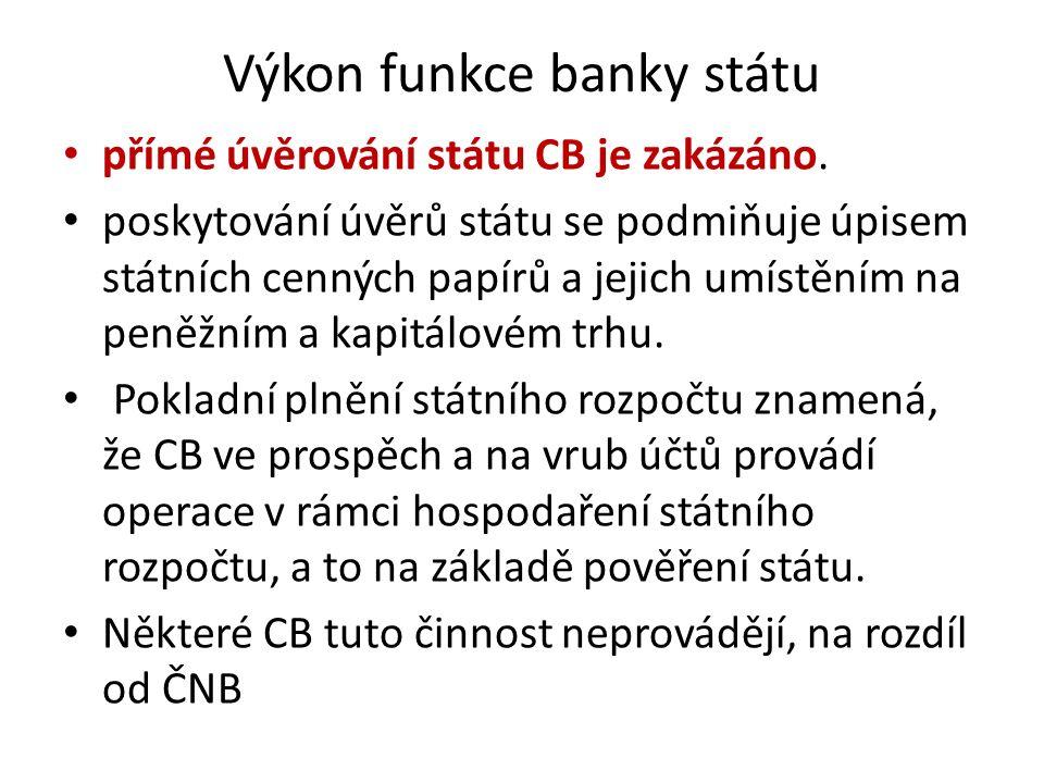 Výkon funkce banky státu přímé úvěrování státu CB je zakázáno. poskytování úvěrů státu se podmiňuje úpisem státních cenných papírů a jejich umístěním