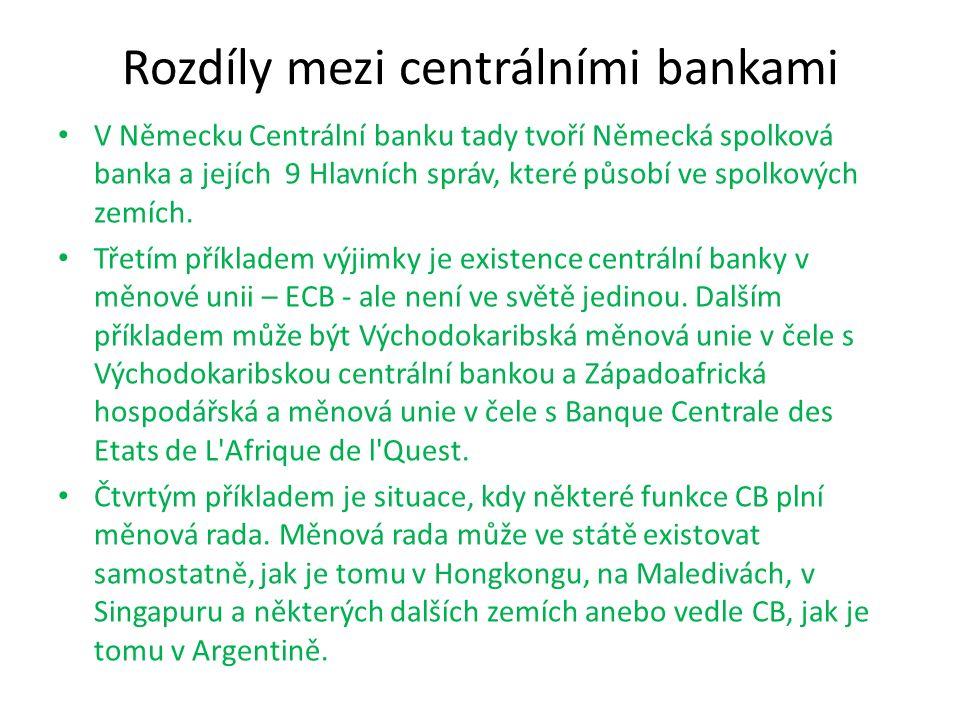 Rozdíly mezi centrálními bankami V Německu Centrální banku tady tvoří Německá spolková banka a jejích 9 Hlavních správ, které působí ve spolkových zemích.