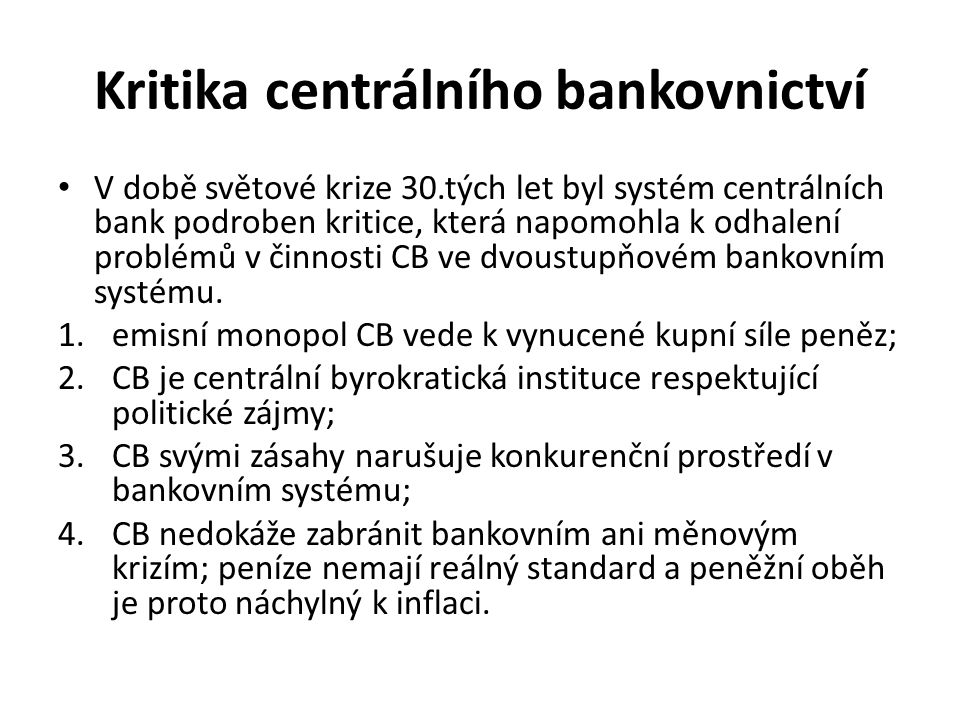 Kritika centrálního bankovnictví V době světové krize 30.tých let byl systém centrálních bank podroben kritice, která napomohla k odhalení problémů v