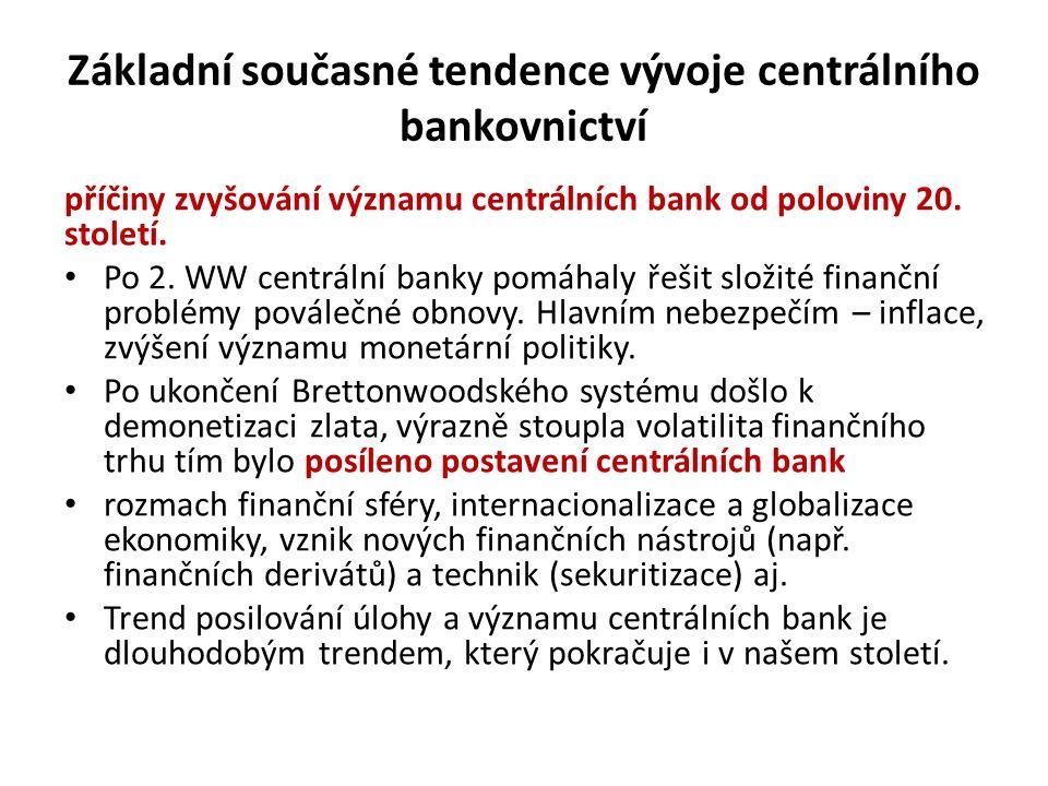 Základní současné tendence vývoje centrálního bankovnictví příčiny zvyšování významu centrálních bank od poloviny 20. století. Po 2. WW centrální bank