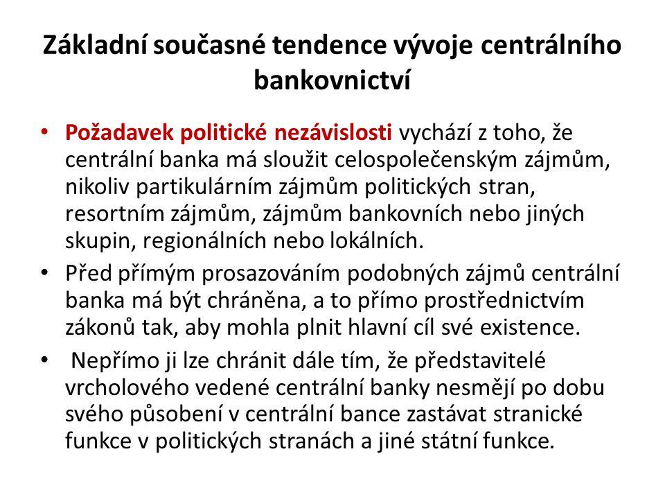 Základní současné tendence vývoje centrálního bankovnictví Požadavek politické nezávislosti vychází z toho, že centrální banka má sloužit celospolečen