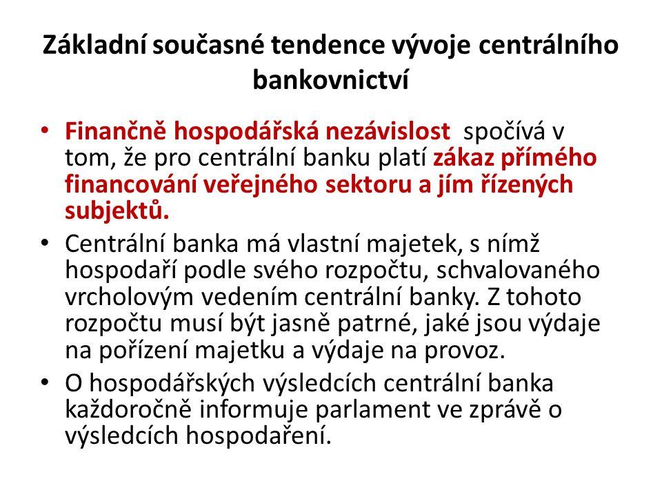 Základní současné tendence vývoje centrálního bankovnictví Finančně hospodářská nezávislost spočívá v tom, že pro centrální banku platí zákaz přímého