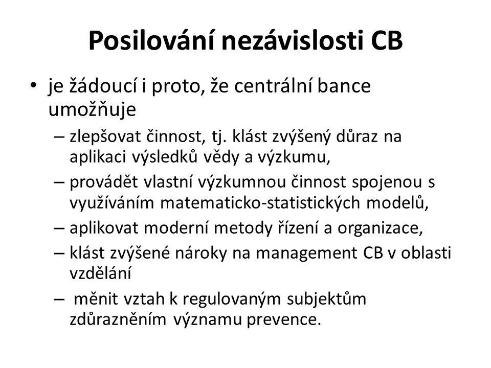 Posilování nezávislosti CB je žádoucí i proto, že centrální bance umožňuje – zlepšovat činnost, tj. klást zvýšený důraz na aplikaci výsledků vědy a vý