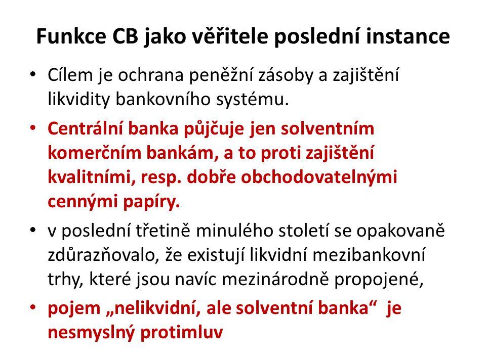 Cílem je ochrana peněžní zásoby a zajištění likvidity bankovního systému. Centrální banka půjčuje jen solventním komerčním bankám, a to proti zajištěn