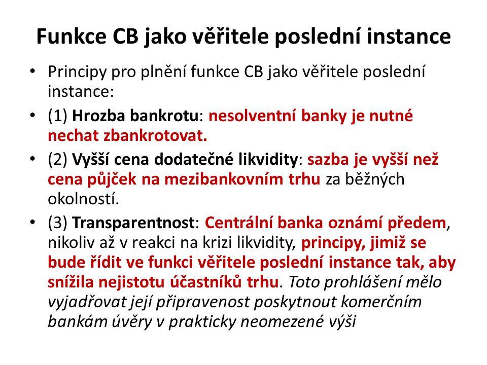 Funkce CB jako věřitele poslední instance Principy pro plnění funkce CB jako věřitele poslední instance: (1) Hrozba bankrotu: nesolventní banky je nutné nechat zbankrotovat.