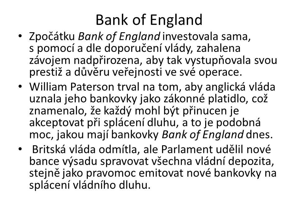 Bank of England Zpočátku Bank of England investovala sama, s pomocí a dle doporučení vlády, zahalena závojem nadpřirozena, aby tak vystupňovala svou prestiž a důvěru veřejnosti ve své operace.