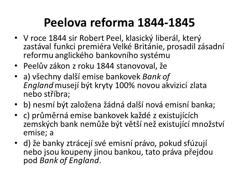 Peelova reforma 1844-1845 V roce 1844 sir Robert Peel, klasický liberál, který zastával funkci premiéra Velké Británie, prosadil zásadní reformu angli