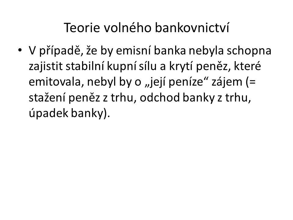 """Teorie volného bankovnictví V případě, že by emisní banka nebyla schopna zajistit stabilní kupní sílu a krytí peněz, které emitovala, nebyl by o """"její"""